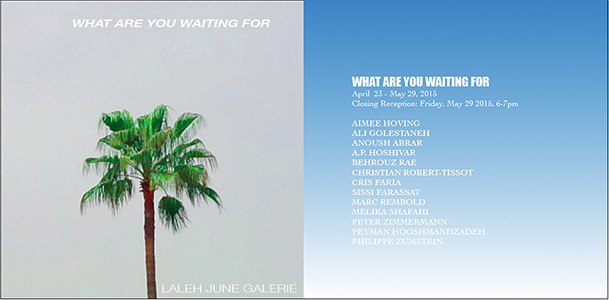 WHAT ARE YOU WAITING FOR APRIL 23 MAY 29 2015 at Laleh June Galerie